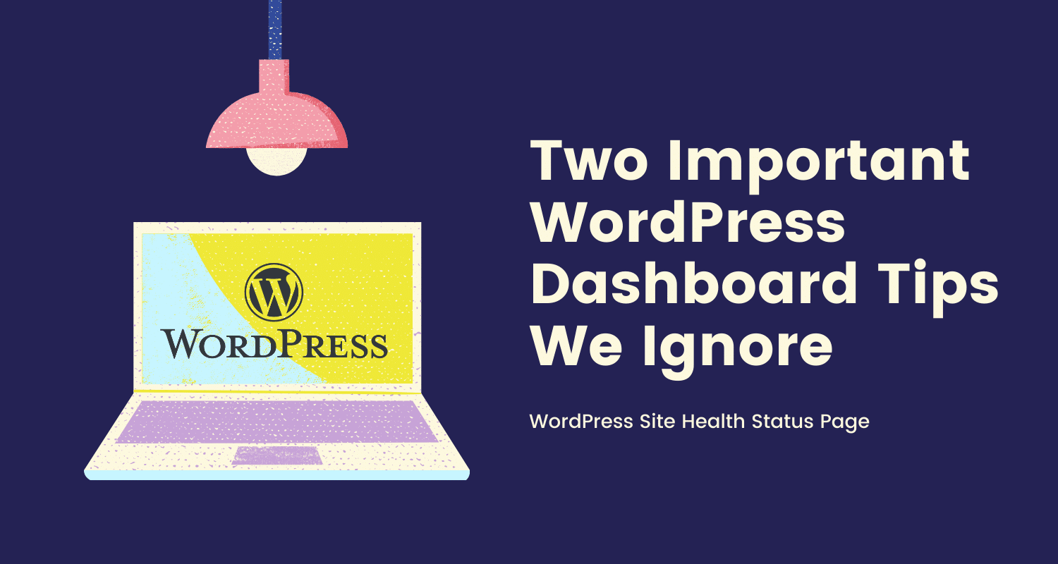 Two Important WordPress Dashboard Tips We Ignore